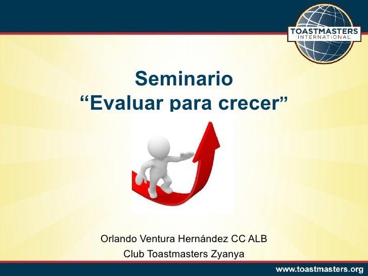 """Seminario""""Evaluar para crecer""""  Orlando Ventura Hernández CC ALB       Club Toastmasters Zyanya"""