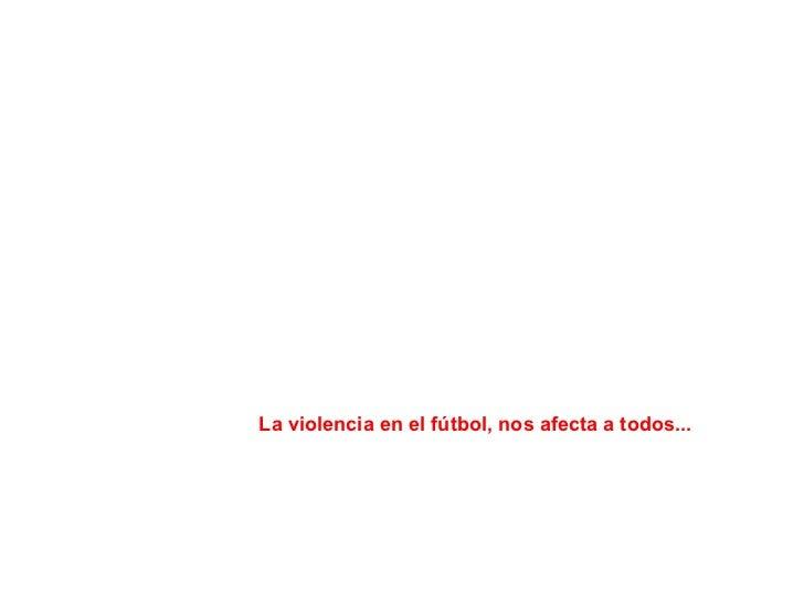 La violencia en el fútbol, nos afecta a todos...