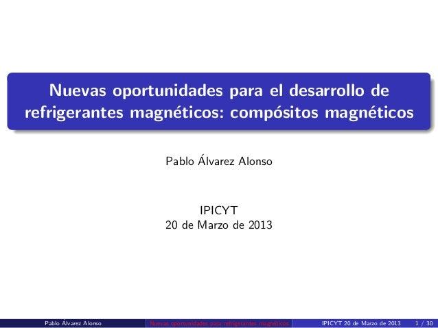 Nuevas oportunidades para el desarrollo de refrigerantes magn´ticos: comp´sitos magn´ticos e o e ´ Pablo Alvarez Alonso  I...