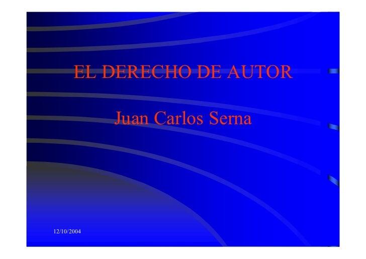 EL DERECHO DE AUTOR             Juan Carlos Serna12/10/2004