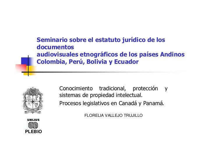 Conocimiento tradicional, protección y sistemas de propiedad intelectual. Procesos legislativos en Canadá y Panamá /  Florelia VALLEJO TRUJILLO - 2004 05-12
