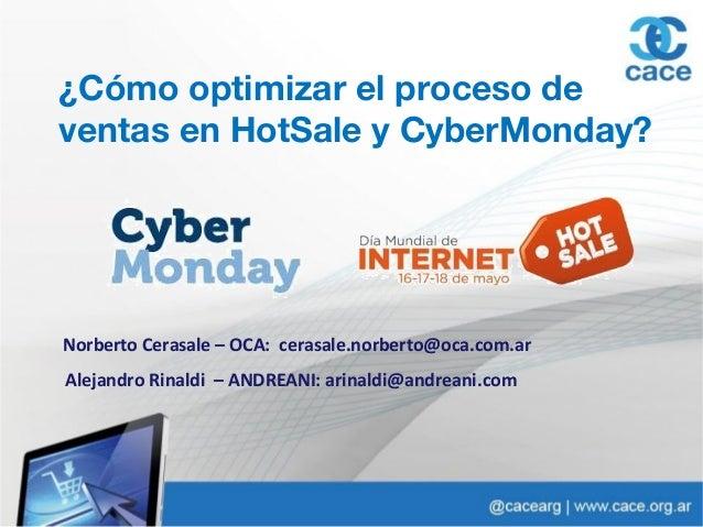 ¿Cómo optimizar el proceso de ventas en HotSale y CyberMonday? Alejandro Rinaldi – ANDREANI: arinaldi@andreani.com Norbert...