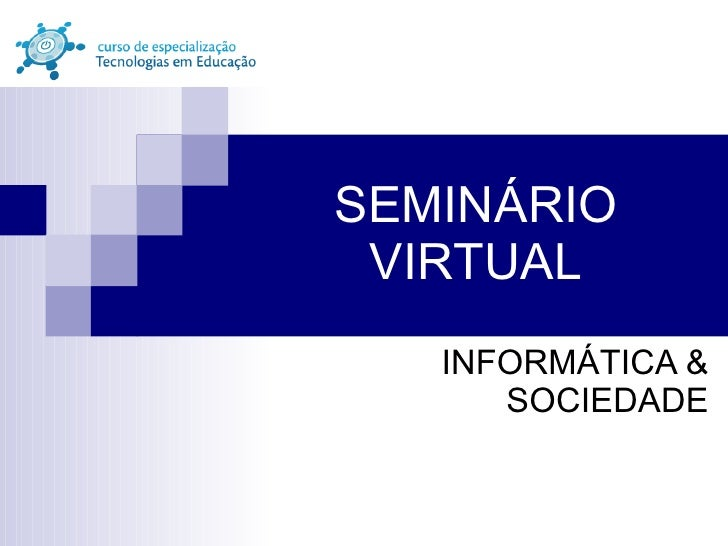 SEMINÁRIO VIRTUAL INFORMÁTICA & SOCIEDADE