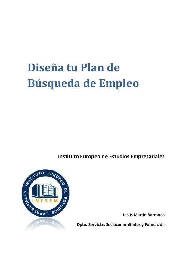 Diseña tu Plan deBúsqueda de Empleo    Instituto Europeo de Estudios Empresariales                                  Jesús ...