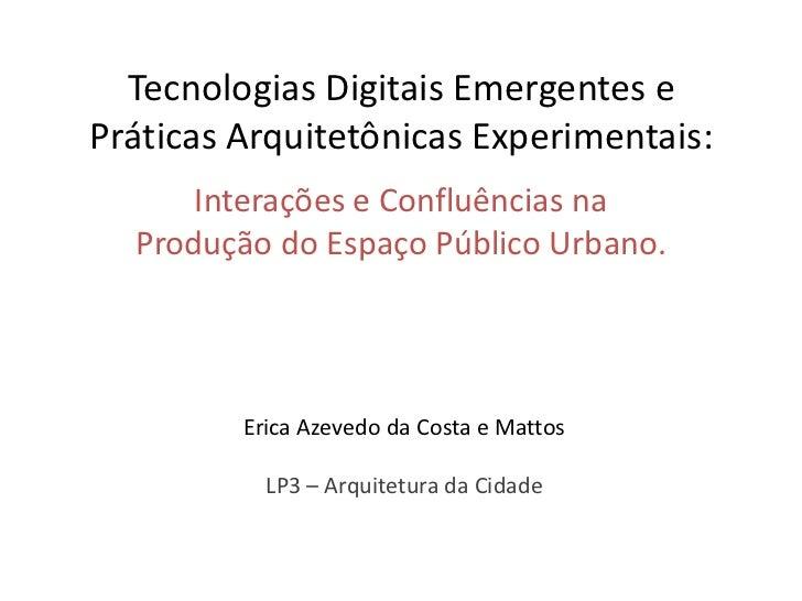 Tecnologias Digitais Emergentes ePráticas Arquitetônicas Experimentais:      Interações e Confluências na  Produção do Esp...