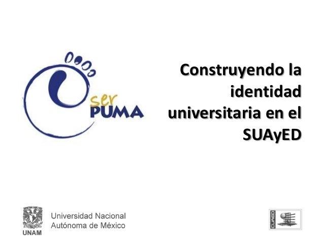 Construyendo la         identidaduniversitaria en el           SUAyED
