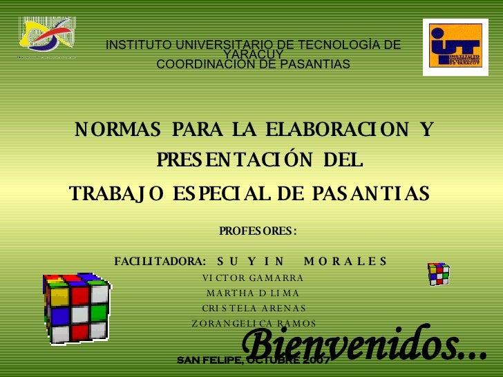 <ul><li>NORMAS PARA LA ELABORACION Y PRESENTACIÓN DEL  </li></ul><ul><li>TRABAJO ESPECIAL DE PASANTIAS   </li></ul><ul><li...
