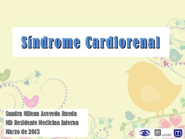 Síndrome CardiorenalSandra Milena Acevedo RuedaMD Residente Medicina InternaMarzo de 2013