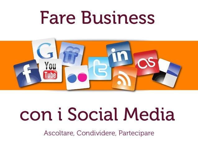 Fare Business con i Social Media Ascoltare, Condividere, Partecipare