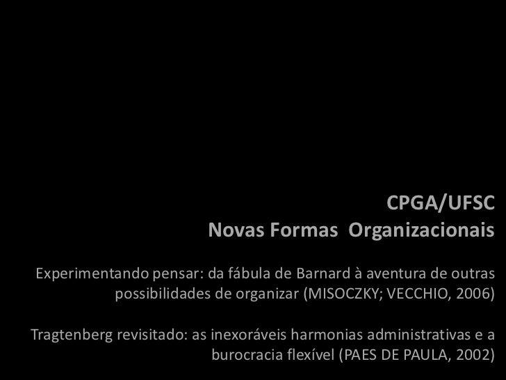 CPGA/UFSC                         Novas Formas OrganizacionaisExperimentando pensar: da fábula de Barnard à aventura de ou...