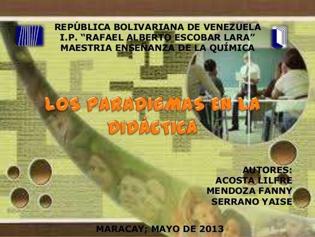 """REPÚBLICA BOLIVARIANA DE VENEZUELA I.P. """"RAFAEL ALBERTO ESCOBAR LARA"""" MAESTRIA ENSEÑANZA DE LA QUÍMICA  AUTORES: ACOSTA LI..."""