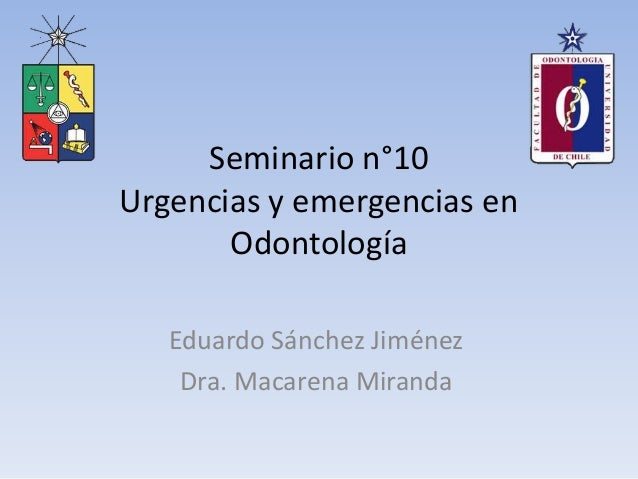 Seminario n°10Urgencias y emergencias enOdontologíaEduardo Sánchez JiménezDra. Macarena Miranda