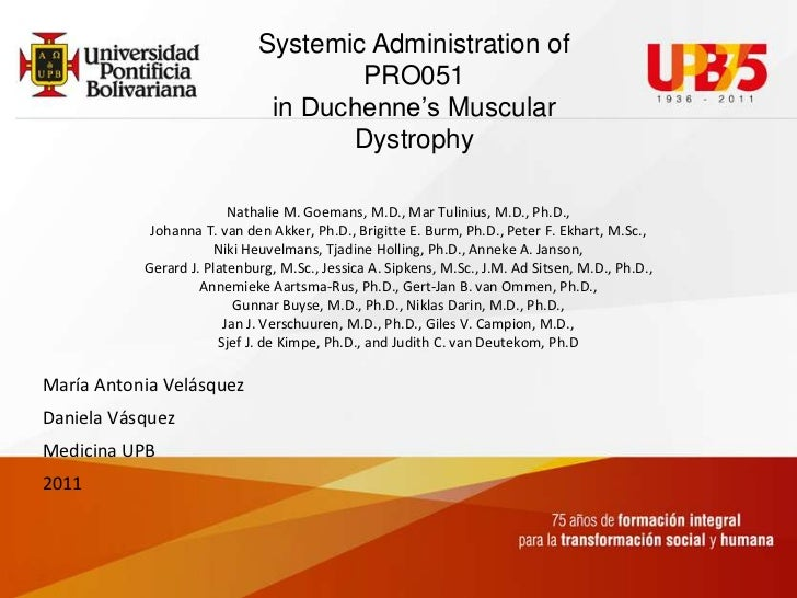 SystemicAdministration of PRO051in Duchenne's Muscular Dystrophy<br />NathalieM. Goemans, M.D., Mar Tulinius, M.D., Ph.D.,...