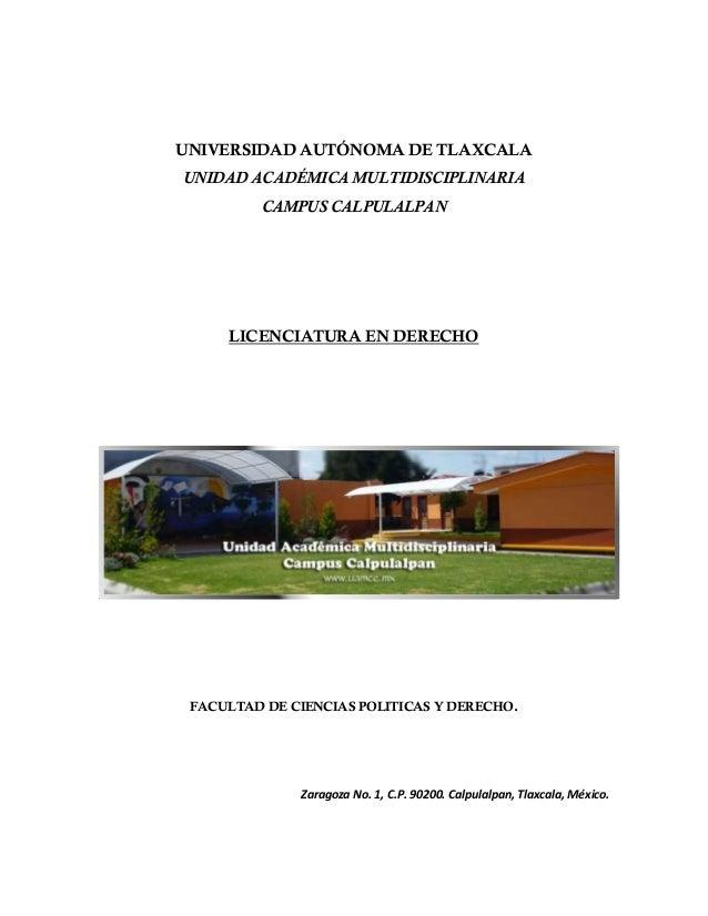 UNIVERSIDAD AUTÓNOMA DE TLAXCALA UNIDAD ACADÉMICA MULTIDISCIPLINARIA CAMPUS CALPULALPAN  LICENCIATURA EN DERECHO  FACULTAD...