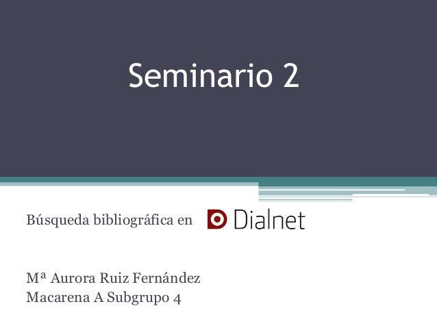 Seminario 2 Búsqueda bibliográfica en Mª Aurora Ruiz Fernández Macarena A Subgrupo 4