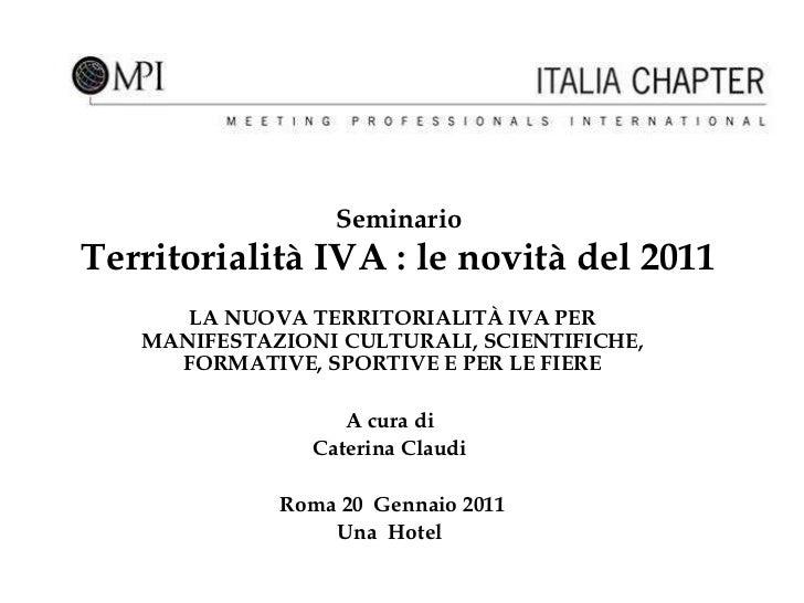 Seminario Territorialità IVA : le novità del 2011 LA NUOVA TERRITORIALITÀ IVA PER MANIFESTAZIONI CULTURALI, SCIENTIFICHE, ...