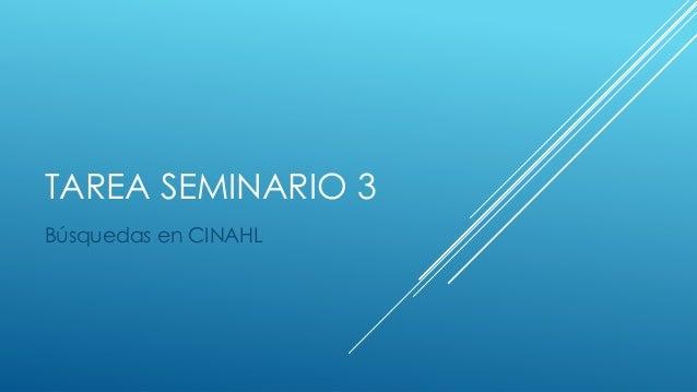 TAREA SEMINARIO 3Búsquedas en CINAHL