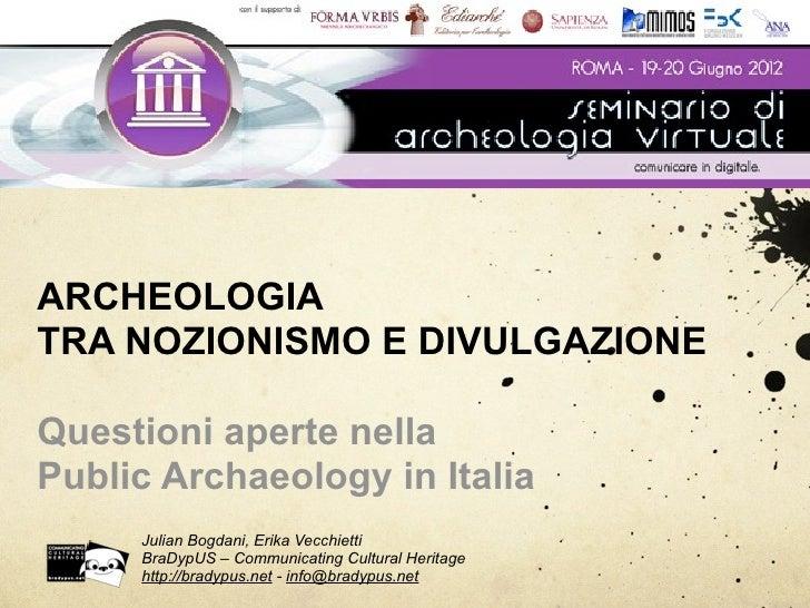 ARCHEOLOGIATRA NOZIONISMO E DIVULGAZIONEQuestioni aperte nellaPublic Archaeology in Italia     Julian Bogdani, Erika Vecch...