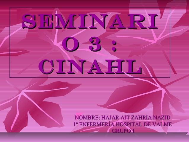 SEMINARI   O 3 : CINAHL    NOMBRE: HAJAR AIT ZAHRIA NAZID   1º ENFERMERÍA HOSPITAL DE VALME               GRUPO 1