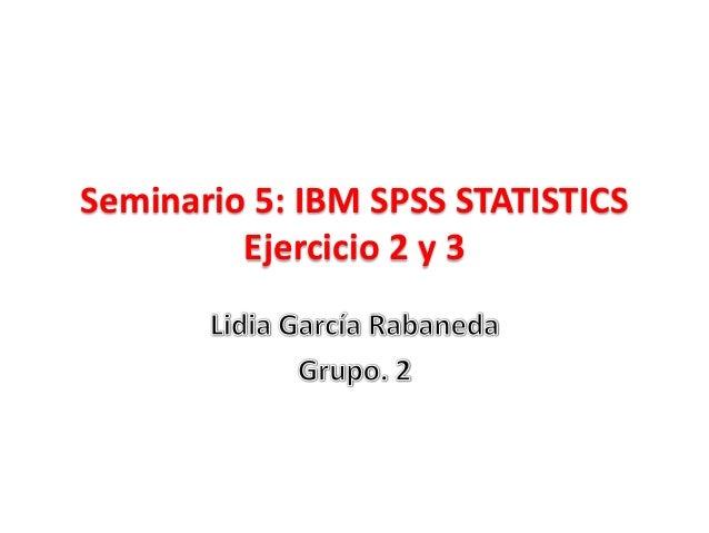 Seminario 5: IBM SPSS STATISTICSEjercicio 2 y 3