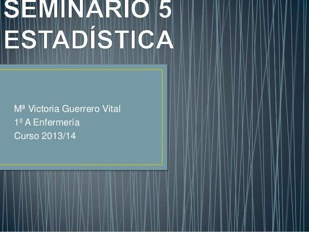 Mª Victoria Guerrero Vital 1º A Enfermería Curso 2013/14