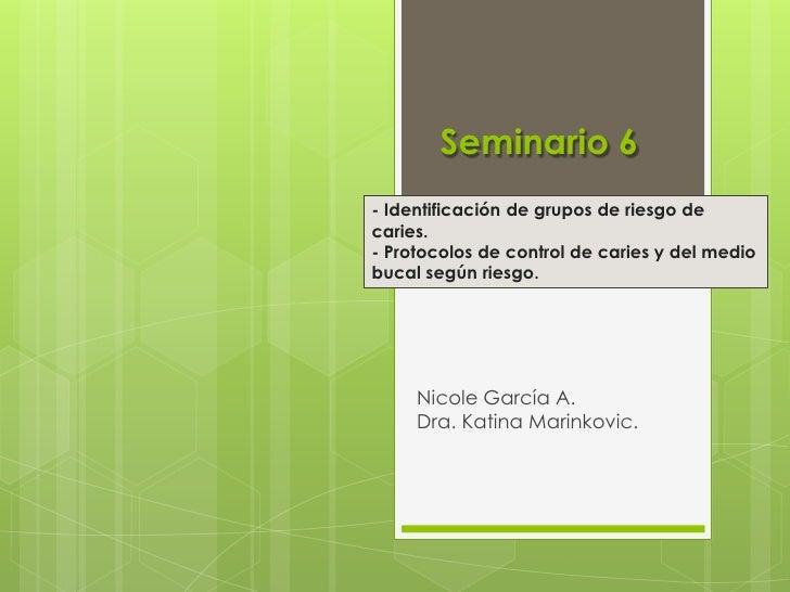 Seminario 6- Identificación de grupos de riesgo decaries.- Protocolos de control de caries y del mediobucal según riesgo. ...