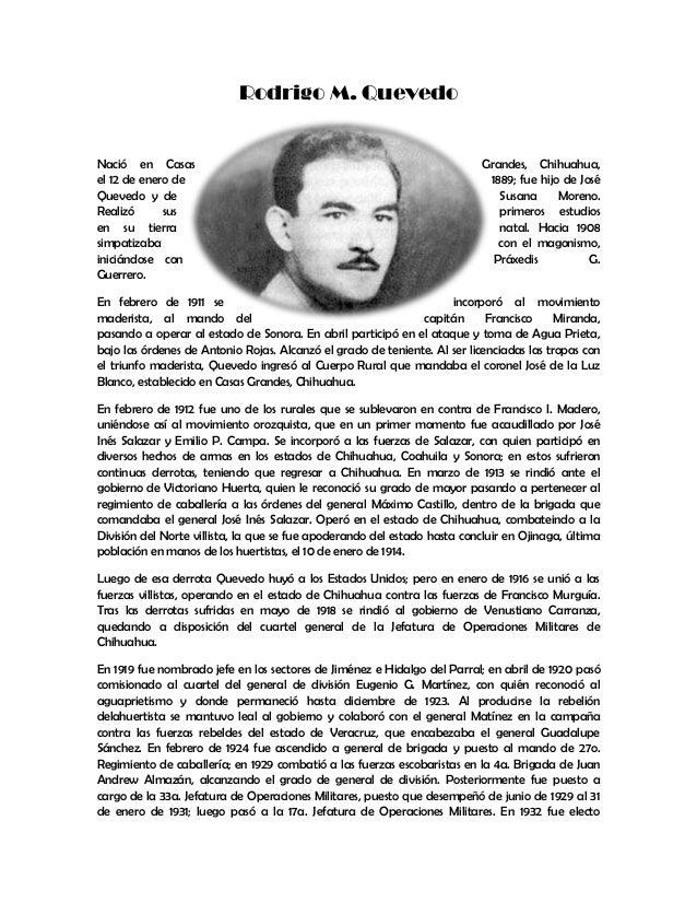 Rodrigo M. QuevedoNació en Casas Grandes, Chihuahua,el 12 de enero de 1889; fue hijo de JoséQuevedo y de Susana Moreno.Rea...