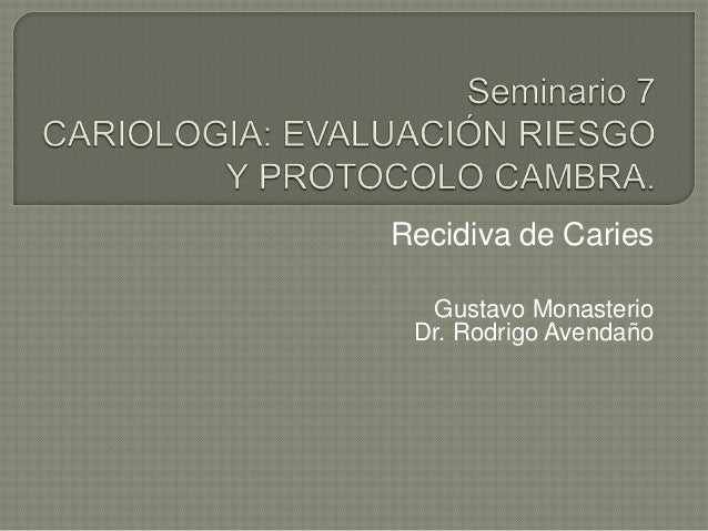 Recidiva de Caries Gustavo Monasterio Dr. Rodrigo Avendaño