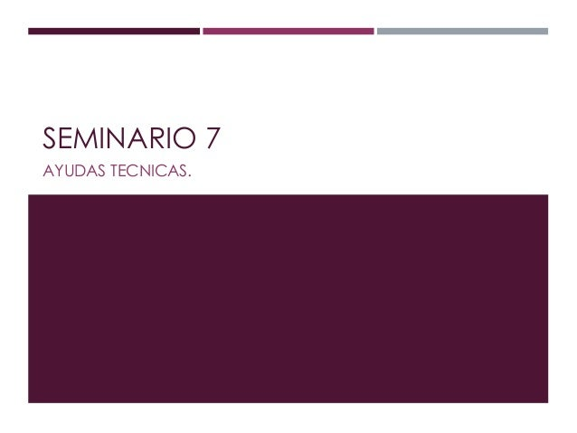 SEMINARIO 7  AYUDAS TECNICAS.