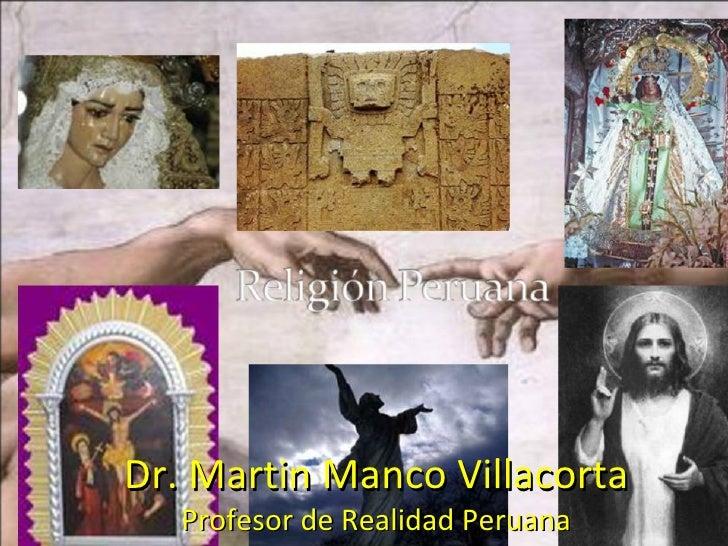 Dr. Martin Manco Villacorta   Profesor de Realidad Peruana