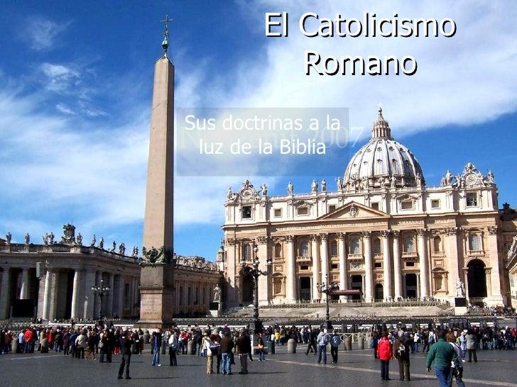 El Catolicismo                                                   Romano                                 Sus doctrinas a la...