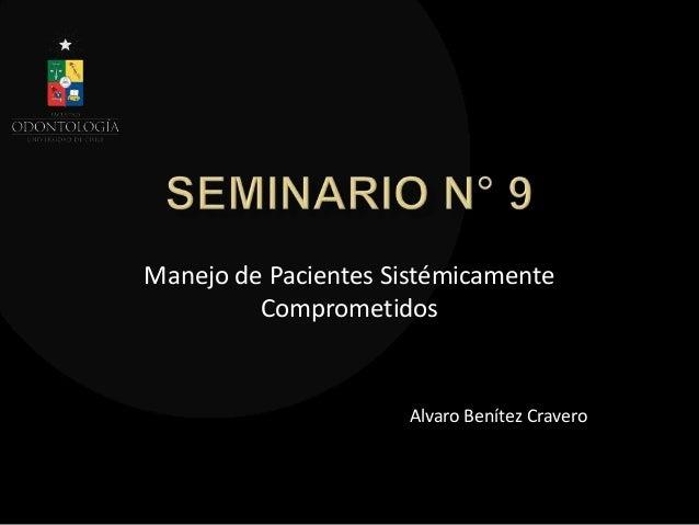Manejo de Pacientes SistémicamenteComprometidosAlvaro Benítez Cravero