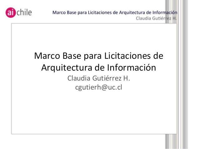Marco Base para Licitaciones de Arquitectura de Información Claudia Gutiérrez H. cgutierh@uc.cl