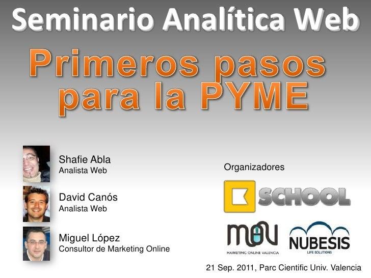 Seminario Analítica Web<br />Primeros pasos para la PYME<br />ShafieAbla<br />Analista Web<br />Organizadores<br />David C...