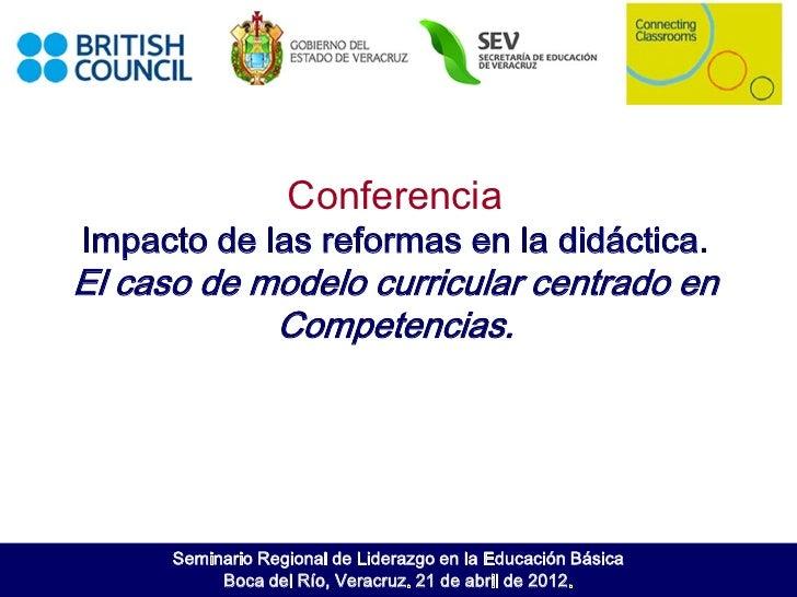 ConferenciaImpacto de las reformas en la didáctica.El caso de modelo curricular centrado en            Competencias.      ...