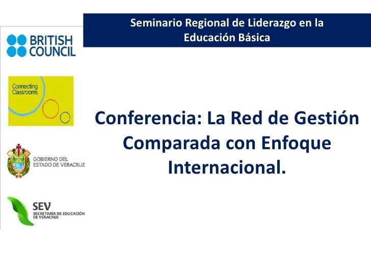 Seminario Regional de Liderazgo en la              Educación BásicaConferencia: La Red de Gestión   Comparada con Enfoque ...