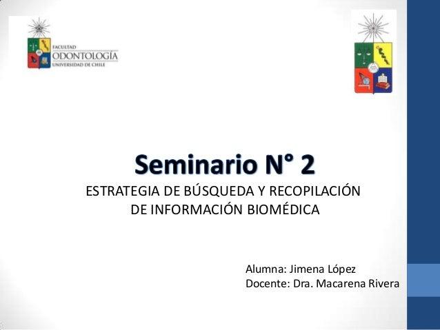 ESTRATEGIA DE BÚSQUEDA Y RECOPILACIÓN      DE INFORMACIÓN BIOMÉDICA                     Alumna: Jimena López              ...