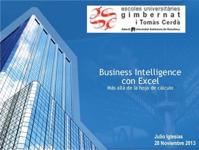 Business Intelligence con Excel Más allá de la hoja de cálculo  Julio Iglesias 28 Noviembre 1 2013