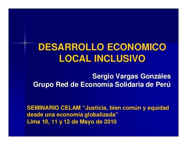 """DESARROLLO ECONOMICO LOCAL INCLUSIVO SEMINARIO CELAM """"Justicia, bien común y equidad desde una economía globalizada"""" Lima ..."""