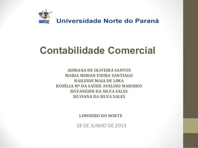 Contabilidade Comercial ADRIANA DE OLIVEIRA SANTOS MARIA MIRIAN VIEIRA SANTIAGO RAILEIDE MAIA DE LIMA ROSÉLIA Mª DA SAÚDE ...