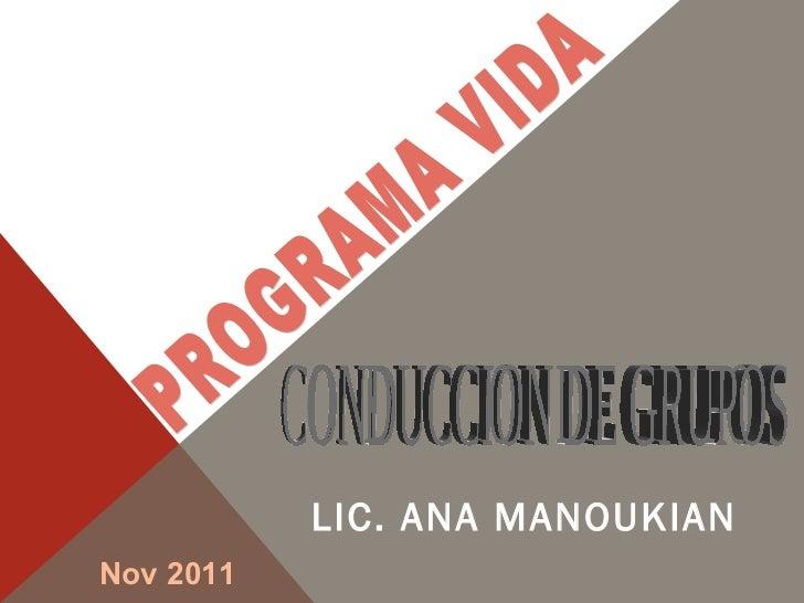 LIC. ANA MANOUKIAN PROGRAMA VIDA CONDUCCION DE GRUPOS Nov 2011