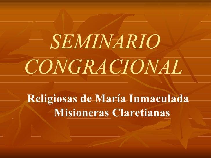 SEMINARIO CONGRACIONAL   Religiosas de María Inmaculada Misioneras Claretianas