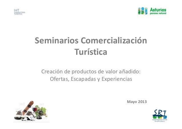 SeminariosComercialización Turística T í ti Creacióndeproductosdevalorañadido: Ofertas,EscapadasyExperiencias Of...
