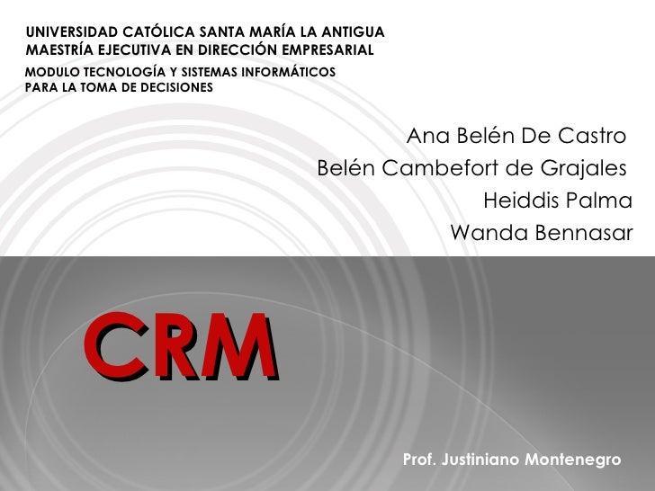 CRM Ana Belén De Castro  Belén Cambefort de Grajales   Heiddis Palma Wanda Bennasar Prof. Justiniano Montenegro  UNIVERSID...