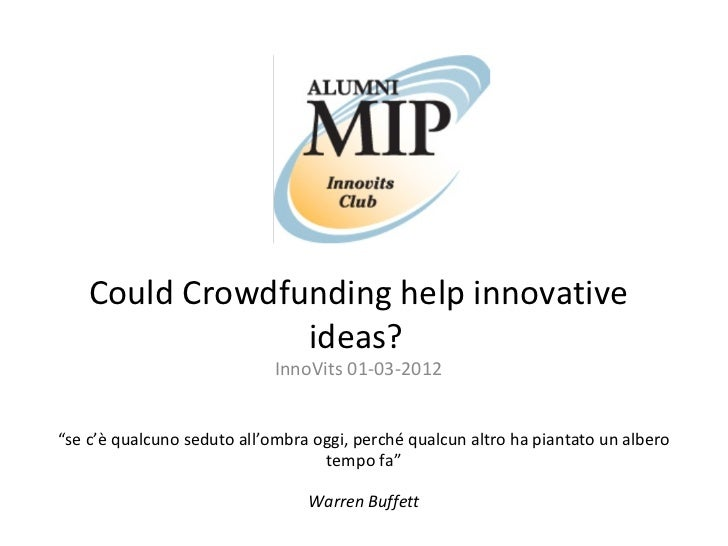 "Could Crowdfunding help innovative                 ideas?                             InnoVits 01-03-2012""se c'è qualcuno ..."