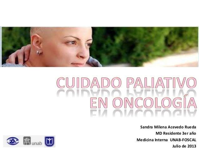 Sandra Milena Acevedo Rueda MD Residente 3er año Medicina Interna UNAB-FOSCAL Julio de 2013