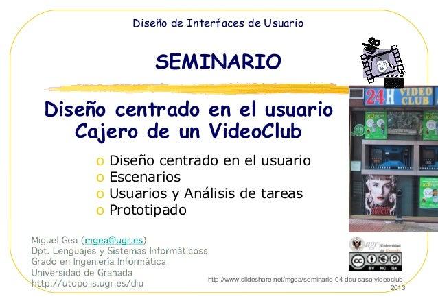 Seminario:  Diseño Centrado en Usuario: caso videoclub 2013