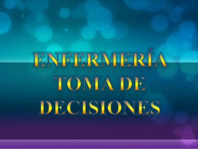 El presenta trabajo trata sobre la toma de decisiones en enfermería; cabe destacar que la toma de decisiones es algo que v...