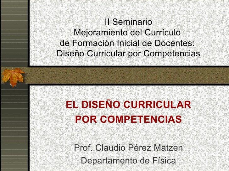 II Seminario Mejoramiento del Currículo  de Formación Inicial de Docentes:  Diseño Curricular por Competencias EL DISEÑO C...