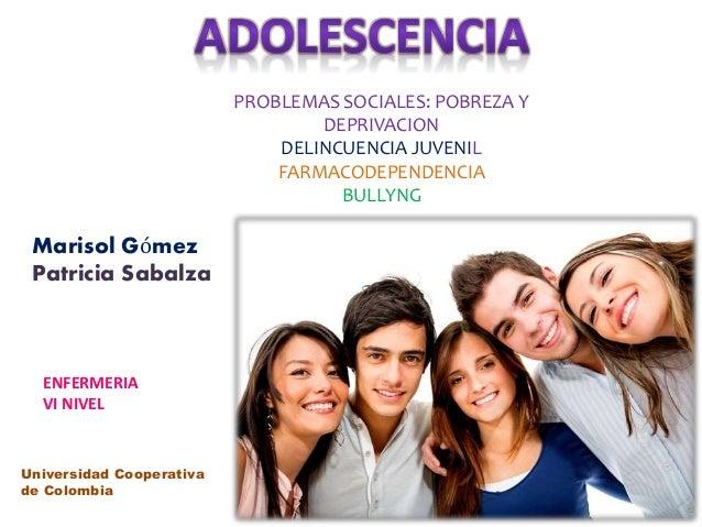 PROBLEMAS SOCIALES: POBREZA Y DEPRIVACION DELINCUENCIA JUVENIL FARMACODEPENDENCIA BULLYNG Marisol Gómez Patricia Sabalza E...